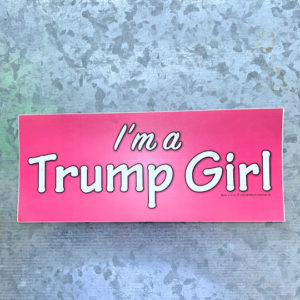 Im a Trump Girl bumper sticker